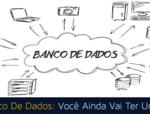 Banco De Dados: Você Ainda Vai Ter Um!