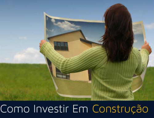 Como Investir Em Construção